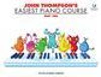 John Thompson's Easiest Piano Course:...
