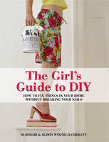 The Girl's Guide to DIY: How to Fix...