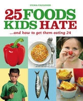 25 Foods Kids Hate (and How to Get...