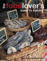 The Food-lover's Guide to Europe