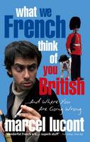 What We French Think of You British -...