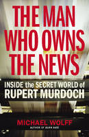 The Man Who Owns the News: Inside the...