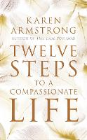 Twelve Steps to a Compassionate Life