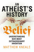 An Atheist's History of Belief:...