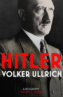Hitler: A Biography: Volume 1: Ascent...
