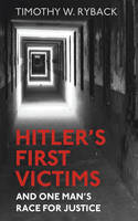Hitler's First Victims: And One Man's...