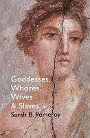 Goddesses, Whores, Wives and Slaves:...