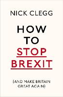 How To Stop Brexit (And Make Britain...