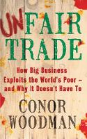 Unfair Trade: How Big Business...