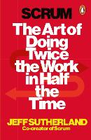 Scrum: The Art of Doing Twice the ...