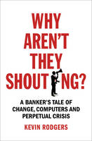 Why Aren't They Shouting?: A Banker's...