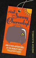 Visit Sunny Chernobyl: .. and Other...