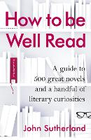 How to be Well Read: A Guide to 567 Essential Novels