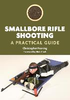 Smallbore Rifle Shooting: A Practical...