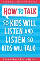 How to Talk so Kids Will Listen and...