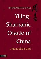 Yijing, Shamanic Oracle of China: A...
