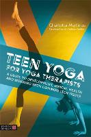 Teen Yoga For Yoga Therapists: A ...