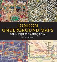 London Underground Maps: Art, Design...