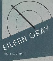 Eileen Gray: The Private Painter