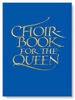 Choirbook for the Queen: A Collection...