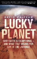 Lucky Planet: Why Earth is ...