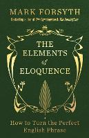 The Elements of Eloquence: How to ...