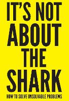 It's Not About the Shark: How to ...