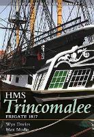 The Frigate HMS Trincomalee 1817:...