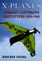 X-Planes: German Luftwaffe Prototypes...