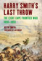 Harry Smith's Last Throw: The Eighth Frontier War 1850-1853
