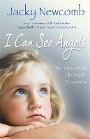I Can See Angels: True Tales of Real...