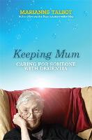 Keeping Mum: Caring for Someone with...