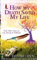 How My Death Saved My Life: And Other...