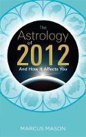 The Astrology of 2012 and How it...
