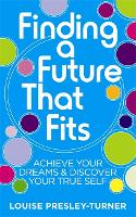 Finding a Future That Fits: Achieve Your Dreams &amp; Discover Your True Self