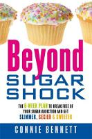 Beyond Sugar Shock: The 6 - Week Plan...