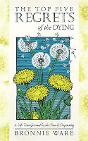 The Top Five Regrets of the Dying: A...