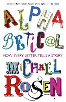 Alphabetical: How Every Letter Tells ...