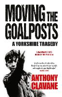 Moving The Goalposts: A Yorkshire...