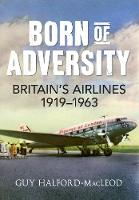 Born of Adversity: Britains Airlines...