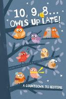 10, 9, 8 ... Owls Up Late!: A...