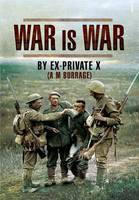 War is War: By Ex-Private X