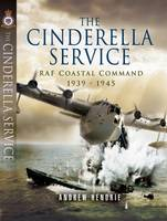 The Cinderella Service: RAF Coastal...