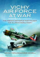 Vichy Air Force at War: The French ...