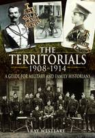 The Territorials 1908-1914: A Guide...