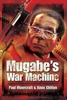 Mugabe's War Machine: Saving or...