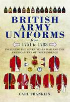British Army Uniforms from 1751-1783:...