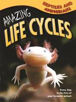 Amazing Life Cycles: Reptiles and...