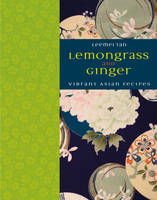 Lemongrass and Ginger: Vibrant Asian Recipes