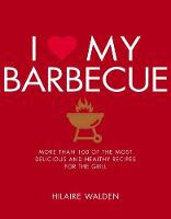 I Love My Barbecue: More Than 100 of...